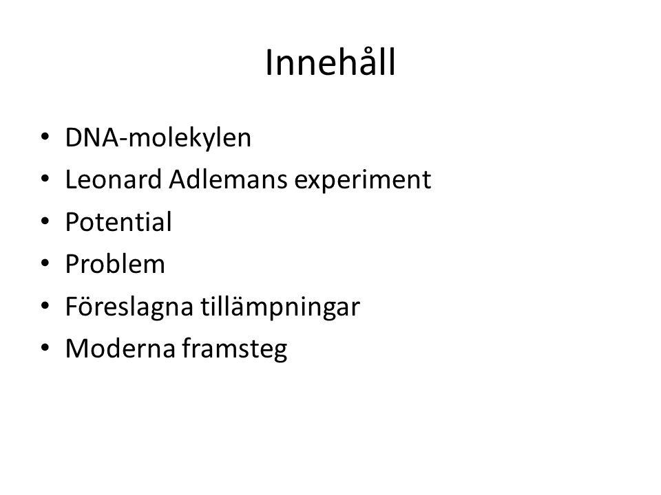 Innehåll DNA-molekylen Leonard Adlemans experiment Potential Problem Föreslagna tillämpningar Moderna framsteg