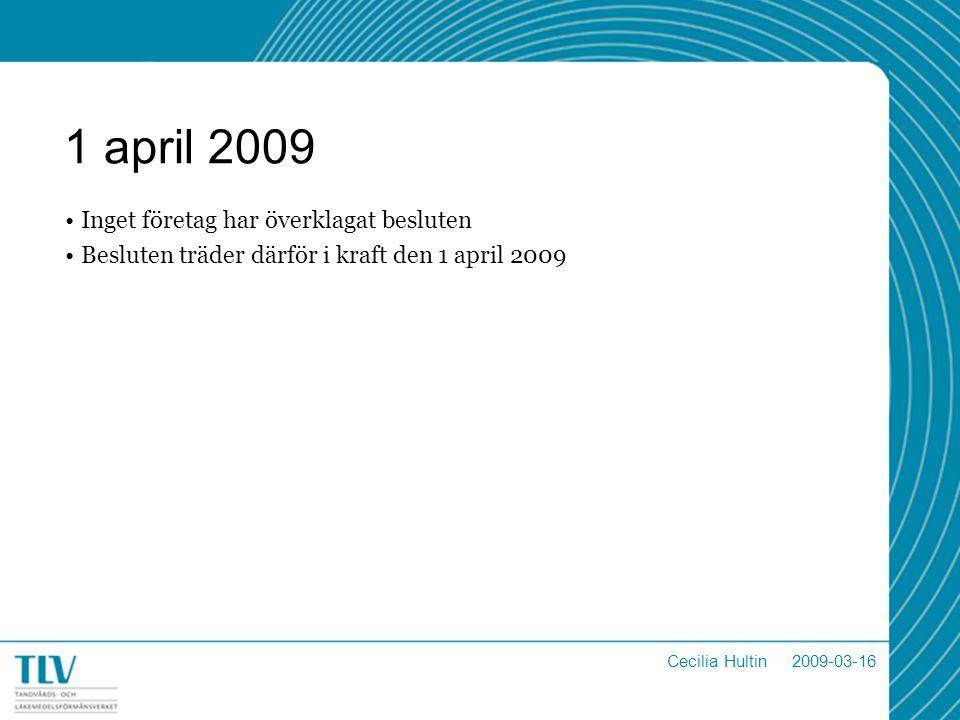 1 april 2009 Inget företag har överklagat besluten Besluten träder därför i kraft den 1 april 2009 Cecilia Hultin 2009-03-16