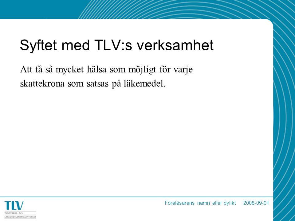 Syftet med TLV:s verksamhet Att få så mycket hälsa som möjligt för varje skattekrona som satsas på läkemedel. Föreläsarens namn eller dylikt 2008-09-0