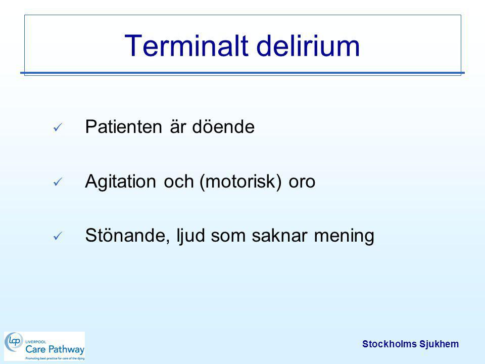 Stockholms Sjukhem Ångest, oro, delirium Läkemedel: –Fortsätt med insatt behandling Kontinuerligt och vid behov –Ångest/oro Inj.