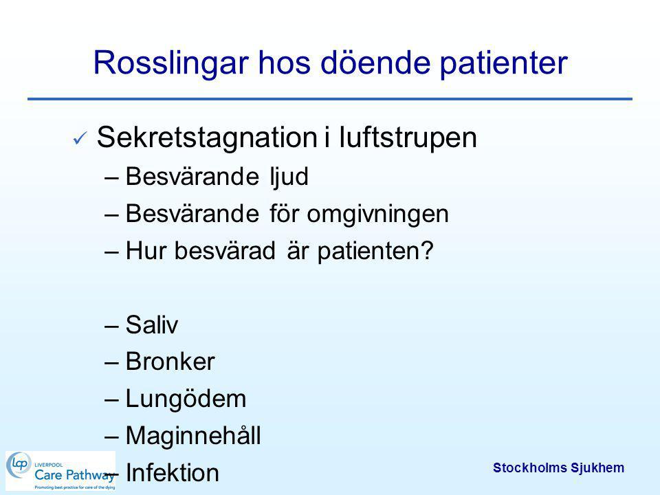 Stockholms Sjukhem Rosslingar hos döende patienter Omvårdnadsåtgärder Lägesändringar Vanligt - sängliggande,orkar inte hosta Undvik sug Munvård Stöd till närstående