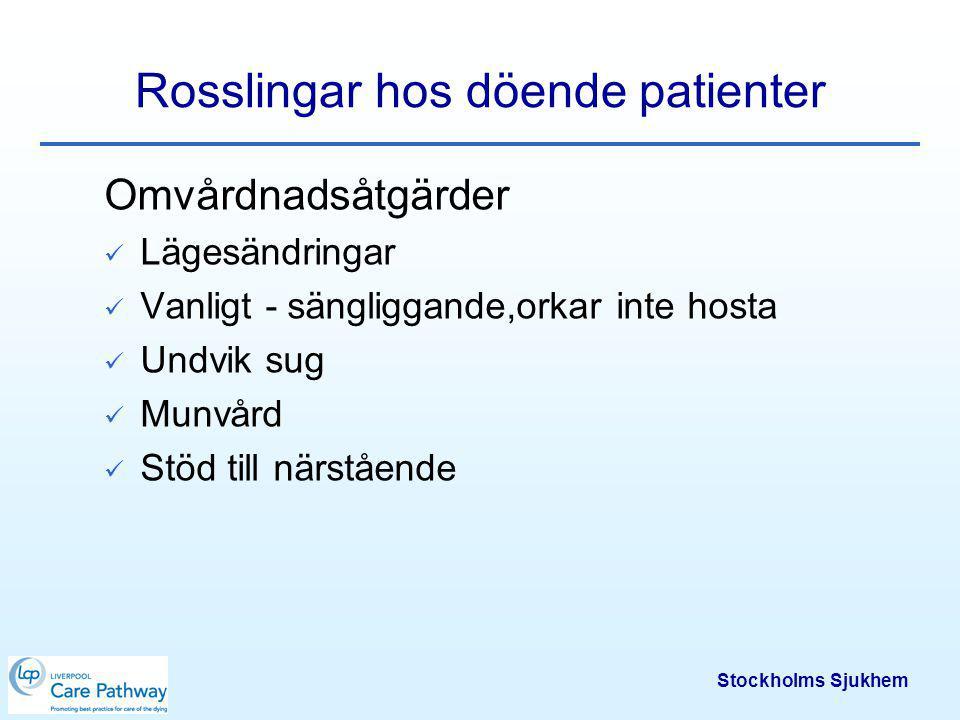 Stockholms Sjukhem Rosslingar hos döende patienter Behandling –Inj Robinul 0,2 mg/ml 0,5 – 1 ml sc vb –Inj Morfinskopolamin 1 – 2 ml sc vb –OBS skopolamin kan ge förvirring, passerar blod-hjärnbarriären