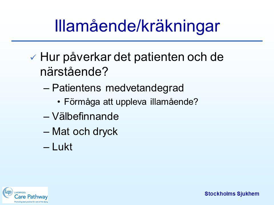 Stockholms Sjukhem Illamående och kräkningar För de flesta orsaker till illamående: Haloperidol - Haldol 0,5-2,5 mg x 2 (po, im, sc) Överväg – men sällan aktuellt till döende patient –Sond –Avlastande PEG