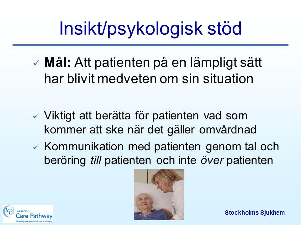 Stockholms Sjukhem Religiöst/andligt/existentiellt stöd Mål: Patienten får möjlighet att berätta om sådant som är viktigt för honom Patienten/omgivningen kan uppleva oro för sig själv/andra Existentiella frågor, livsfrågor Lyssna och bekräfta.