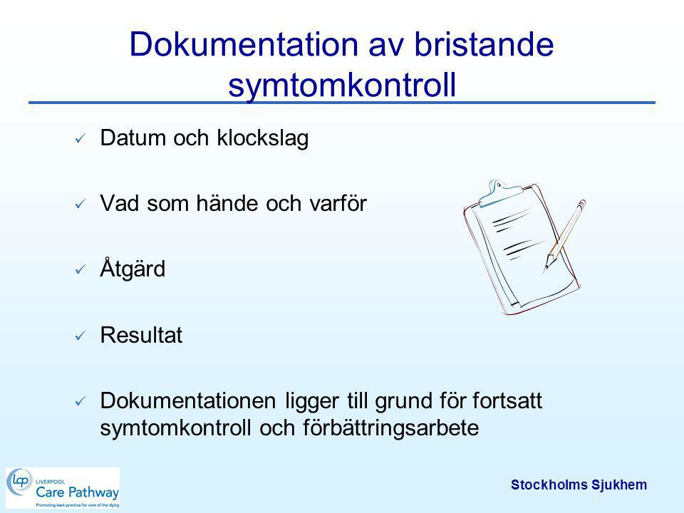 Stockholms Sjukhem Dokumentation av bristande symtomkontroll Datum och klockslag Vad som hände och varför Åtgärd Resultat Dokumentationen ligger till