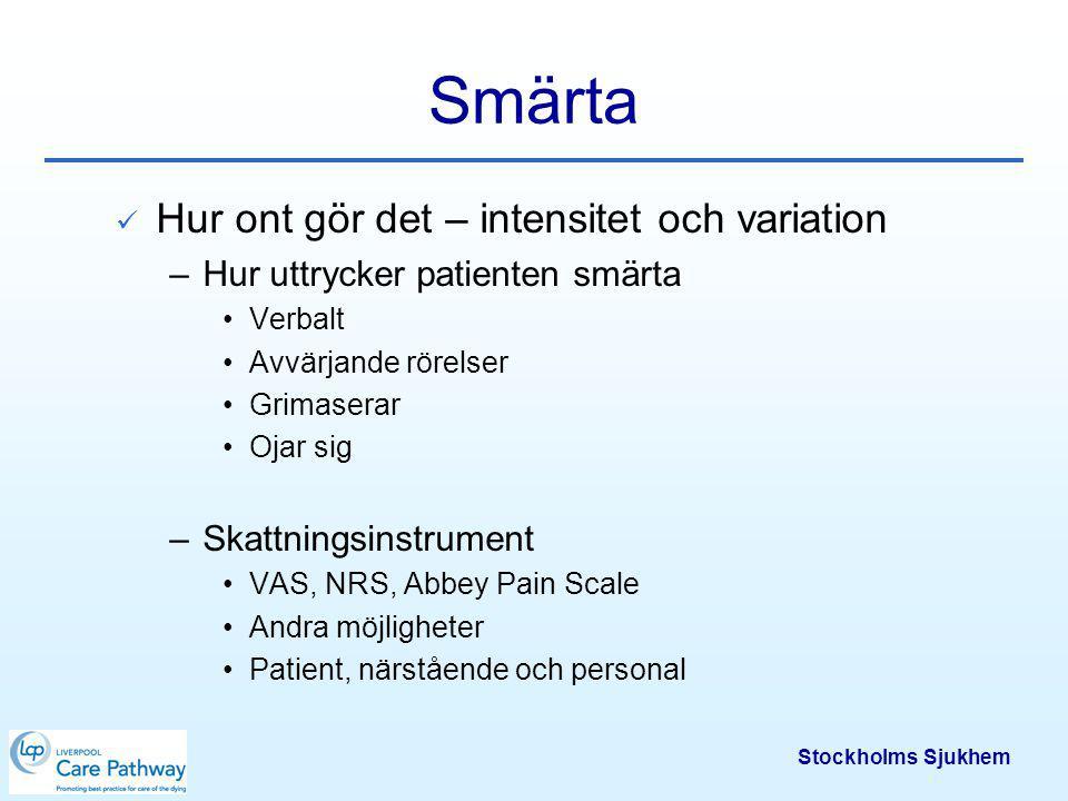 Stockholms Sjukhem Smärta Varför gör det ont – orsak –Cancer –Annan sjukdom –Andra orsaker –Mekanismer – viktigt för val av läkemedel Somatisk/visceral Neuropatisk
