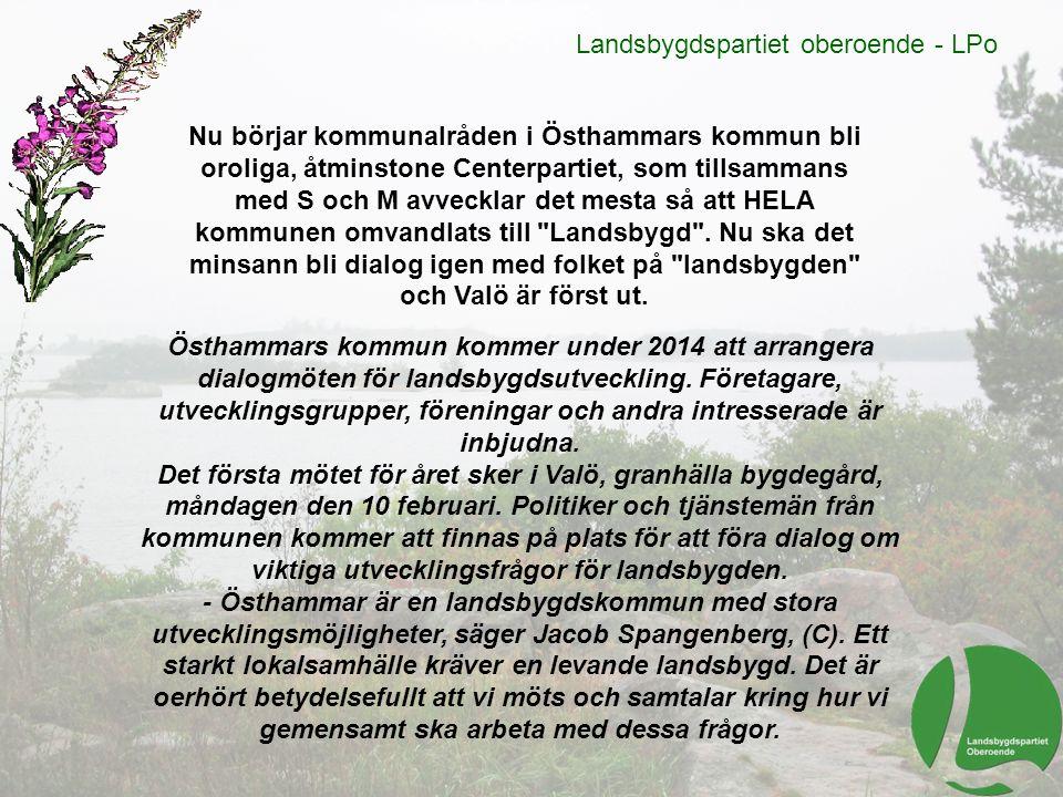 Landsbygdspartiet oberoende - LPo Nu börjar kommunalråden i Östhammars kommun bli oroliga, åtminstone Centerpartiet, som tillsammans med S och M avvec