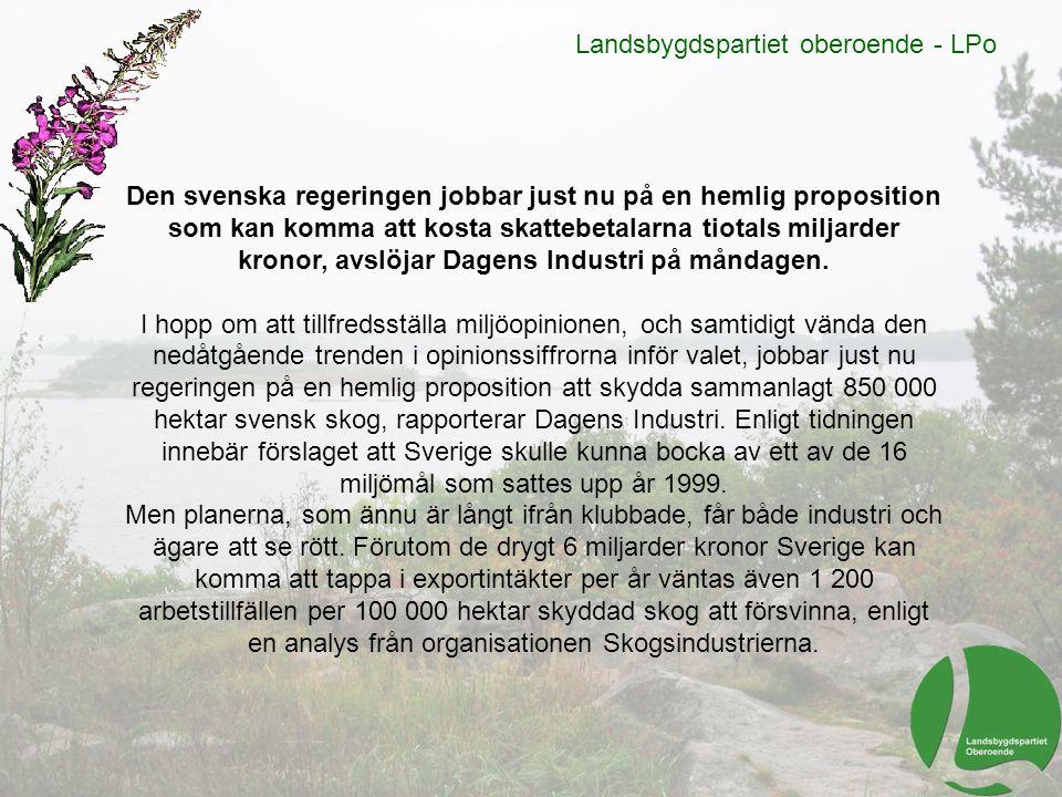Landsbygdspartiet oberoende - LPo Den svenska regeringen jobbar just nu på en hemlig proposition som kan komma att kosta skattebetalarna tiotals milja