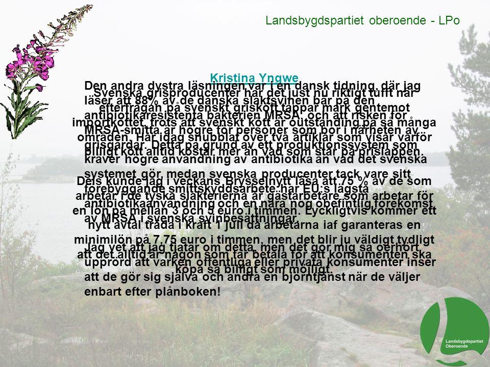 Landsbygdspartiet oberoende - LPo Kristina Yngwe Svenska grisproducenter har det just nu riktigt tufft när efterfrågan på svenskt griskött tappar mark