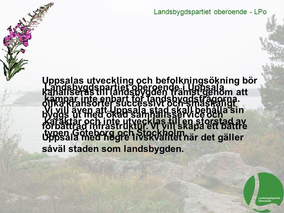 Landsbygdspartiet oberoende i Uppsala kämpar inte enbart för landsbygdsfrågorna. Vi vill även att Uppsala stad skall behålla sin karaktär och inte utv