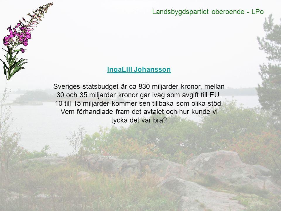 Landsbygdspartiet oberoende - LPo IngaLill Johansson Sveriges statsbudget är ca 830 miljarder kronor, mellan 30 och 35 miljarder kronor går iväg som a