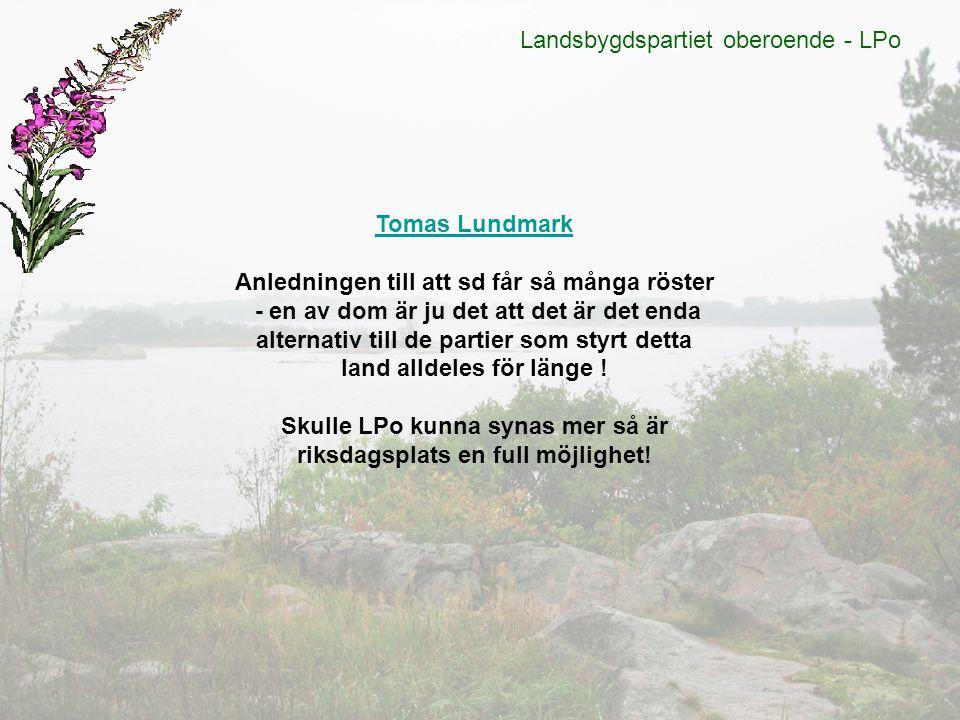 Landsbygdspartiet oberoende - LPo Tomas Lundmark Anledningen till att sd får så många röster - en av dom är ju det att det är det enda alternativ till