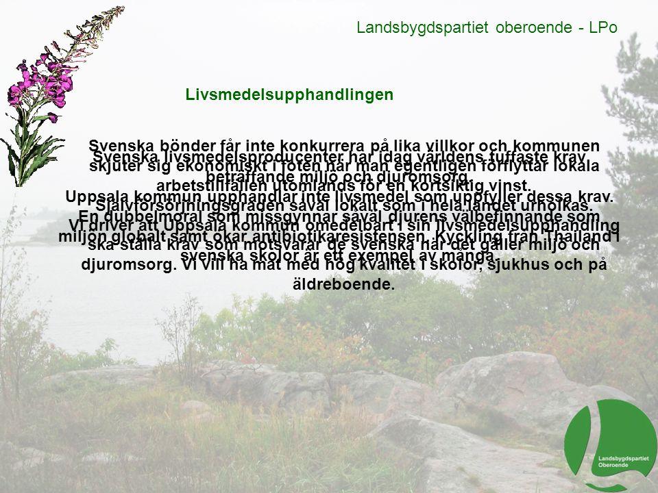 Landsbygdspartiet oberoende - LPo Livsmedelsupphandlingen Svenska livsmedelsproducenter har idag världens tuffaste krav beträffande miljö och djuromso
