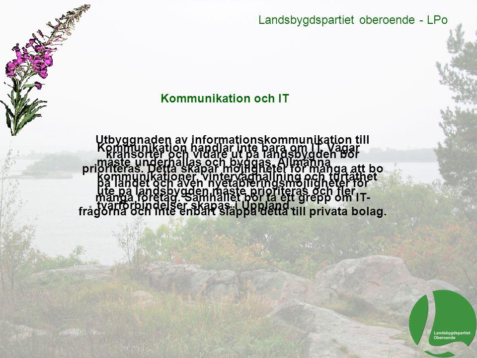 Landsbygdspartiet oberoende - LPo Kommunikation och IT Utbyggnaden av informationskommunikation till kransorter och vidare ut på landsbygden bör prior