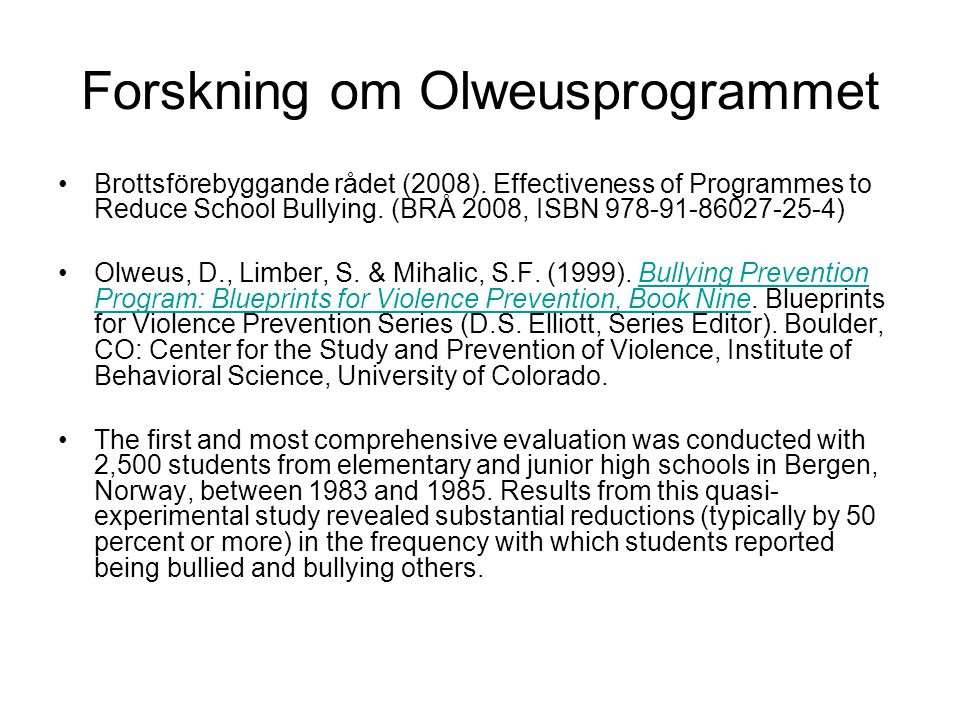 Forskning om Olweusprogrammet Brottsförebyggande rådet (2008). Effectiveness of Programmes to Reduce School Bullying. (BRÅ 2008, ISBN 978-91-86027-25-