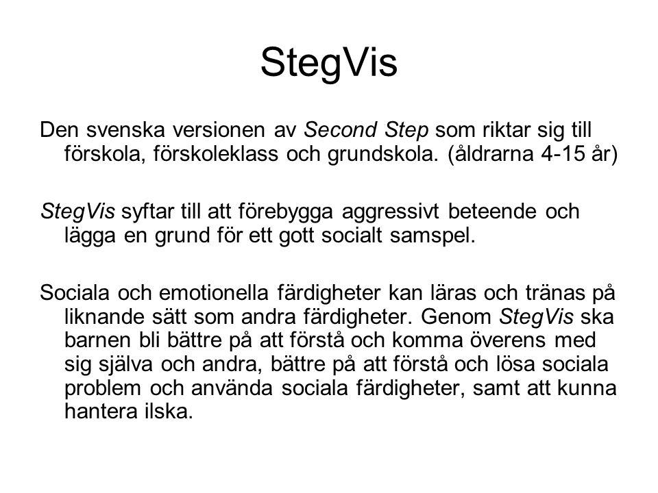 StegVis Den svenska versionen av Second Step som riktar sig till förskola, förskoleklass och grundskola. (åldrarna 4-15 år) StegVis syftar till att fö