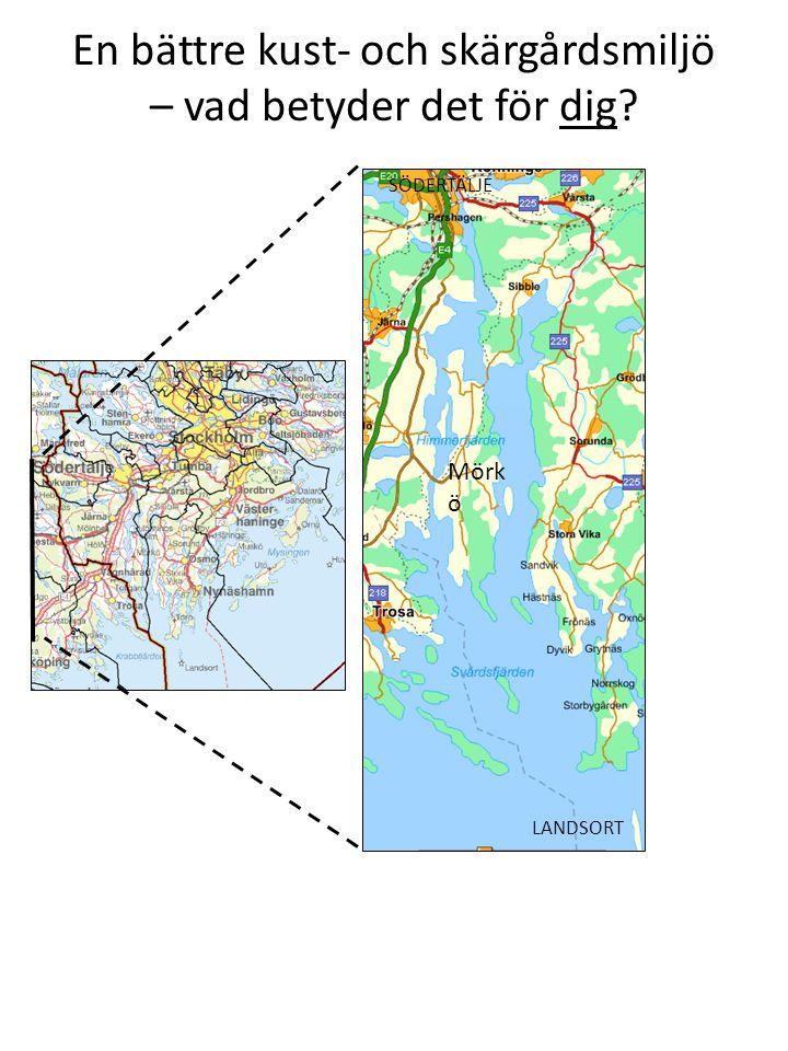 SÖDERTÄLJE LANDSORT Mörk ö En bättre kust- och skärgårdsmiljö – vad betyder det för dig