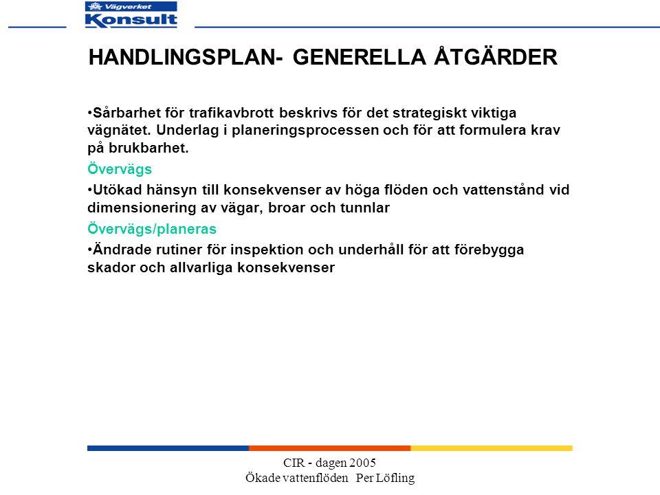 CIR - dagen 2005 Ökade vattenflöden Per Löfling HANDLINGSPLAN- GENERELLA ÅTGÄRDER Sårbarhet för trafikavbrott beskrivs för det strategiskt viktiga vägnätet.
