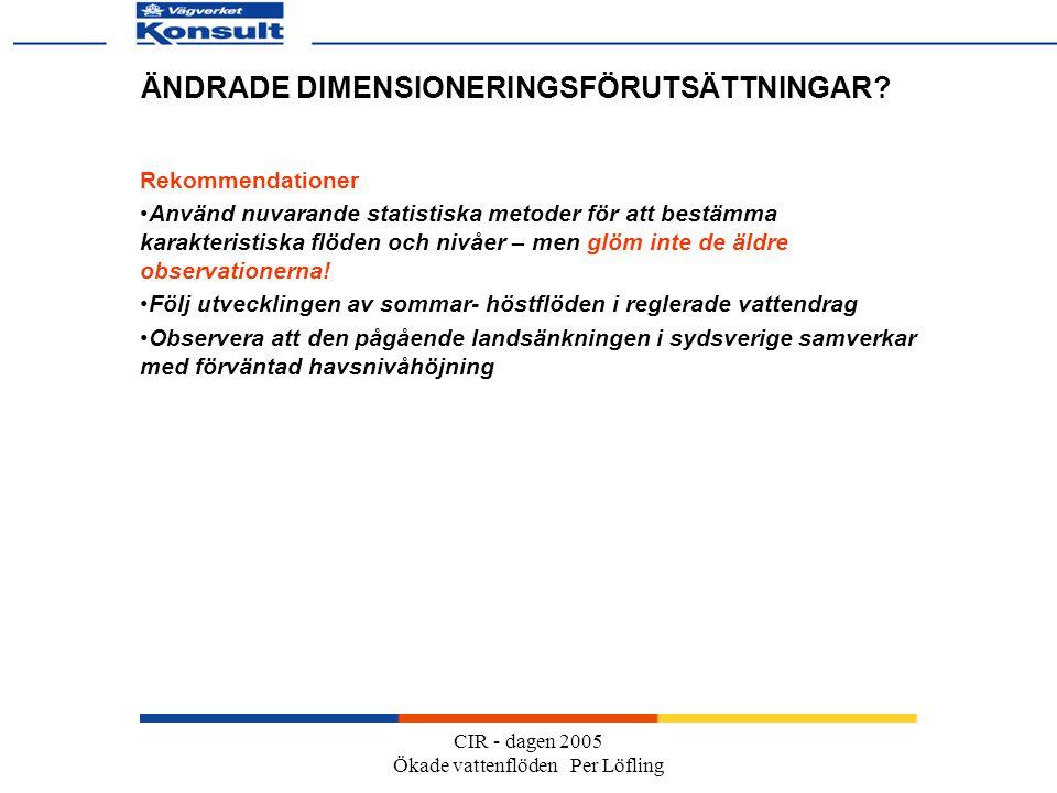 CIR - dagen 2005 Ökade vattenflöden Per Löfling ÄNDRADE DIMENSIONERINGSFÖRUTSÄTTNINGAR.