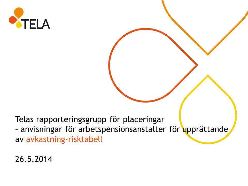Telas rapporteringsgrupp för placeringar – anvisningar för arbetspensionsanstalter för upprättande av avkastning-risktabell 26.5.2014