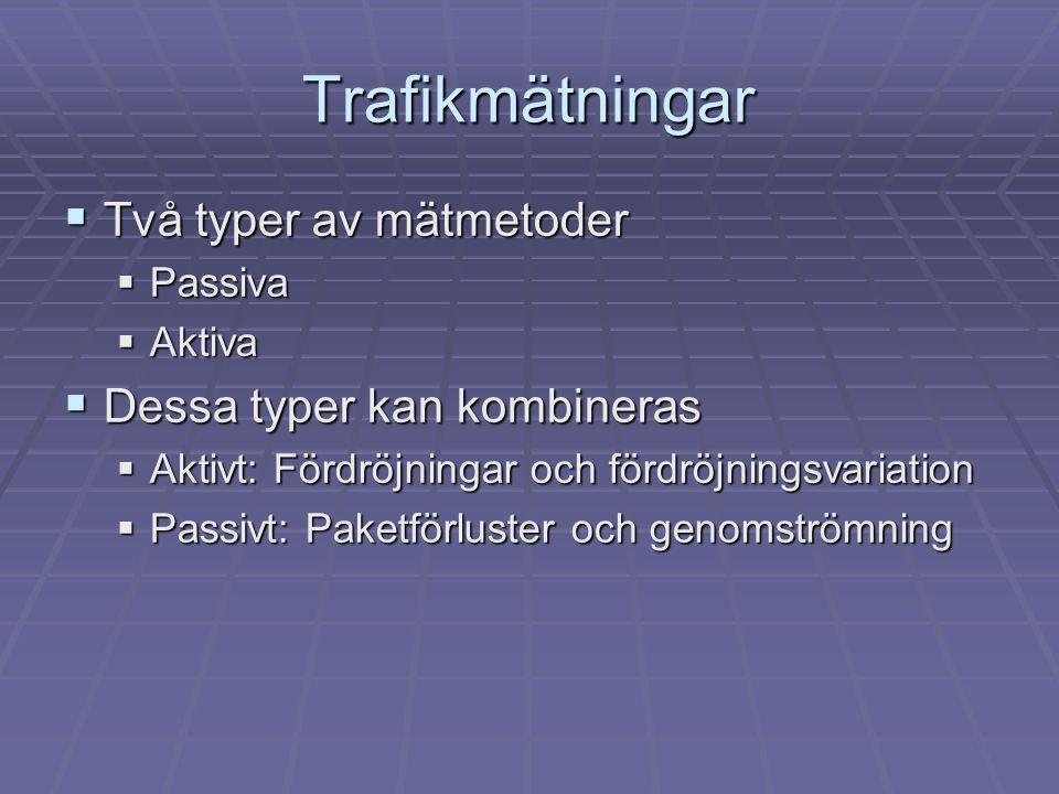 Trafikmätningar  Två typer av mätmetoder  Passiva  Aktiva  Dessa typer kan kombineras  Aktivt: Fördröjningar och fördröjningsvariation  Passivt: