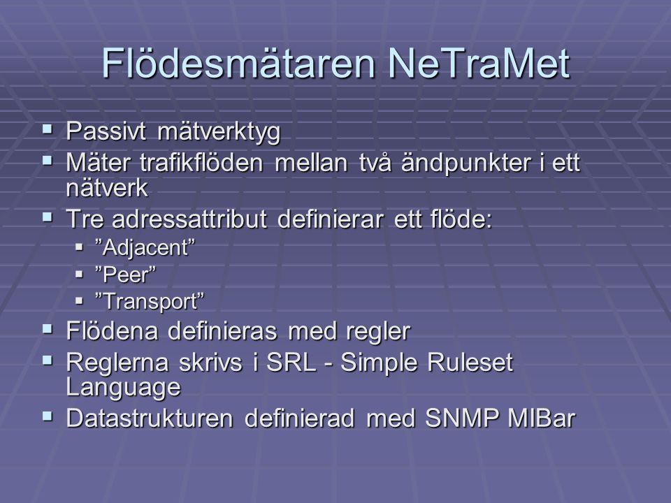 """Flödesmätaren NeTraMet  Passivt mätverktyg  Mäter trafikflöden mellan två ändpunkter i ett nätverk  Tre adressattribut definierar ett flöde:  """"Adj"""