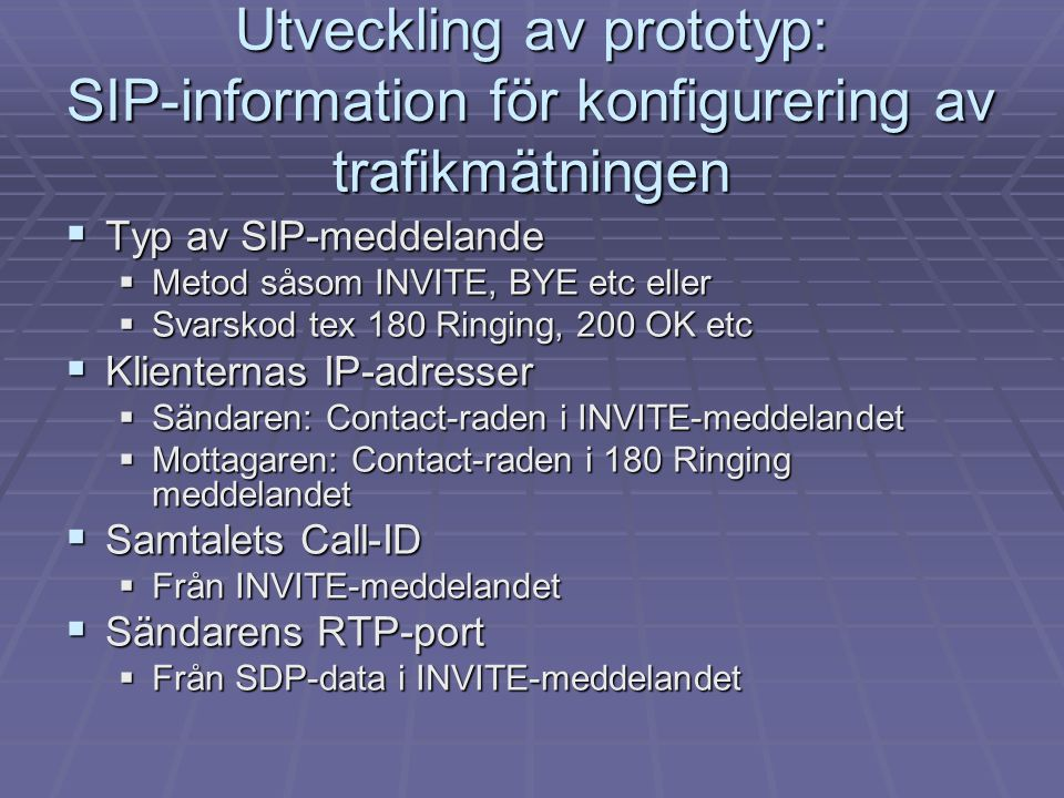 Utveckling av prototyp: SIP-information för konfigurering av trafikmätningen  Typ av SIP-meddelande  Metod såsom INVITE, BYE etc eller  Svarskod te
