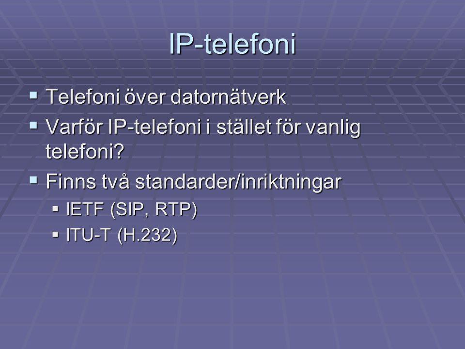 IP-telefoni  Telefoni över datornätverk  Varför IP-telefoni i stället för vanlig telefoni?  Finns två standarder/inriktningar  IETF (SIP, RTP)  I