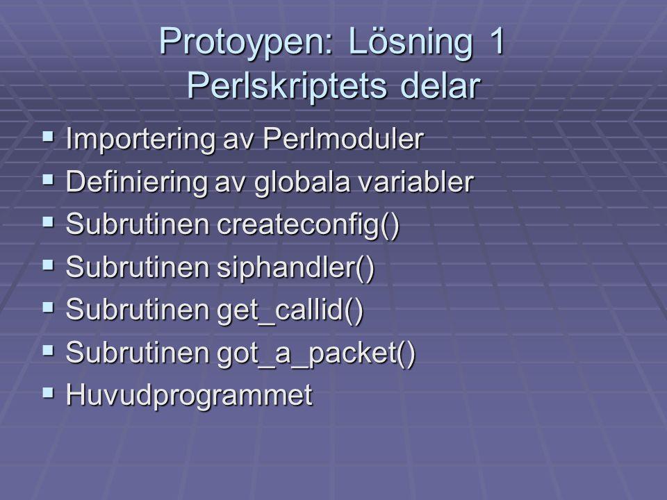 Protoypen: Lösning 1 Perlskriptets delar  Importering av Perlmoduler  Definiering av globala variabler  Subrutinen createconfig()  Subrutinen siph