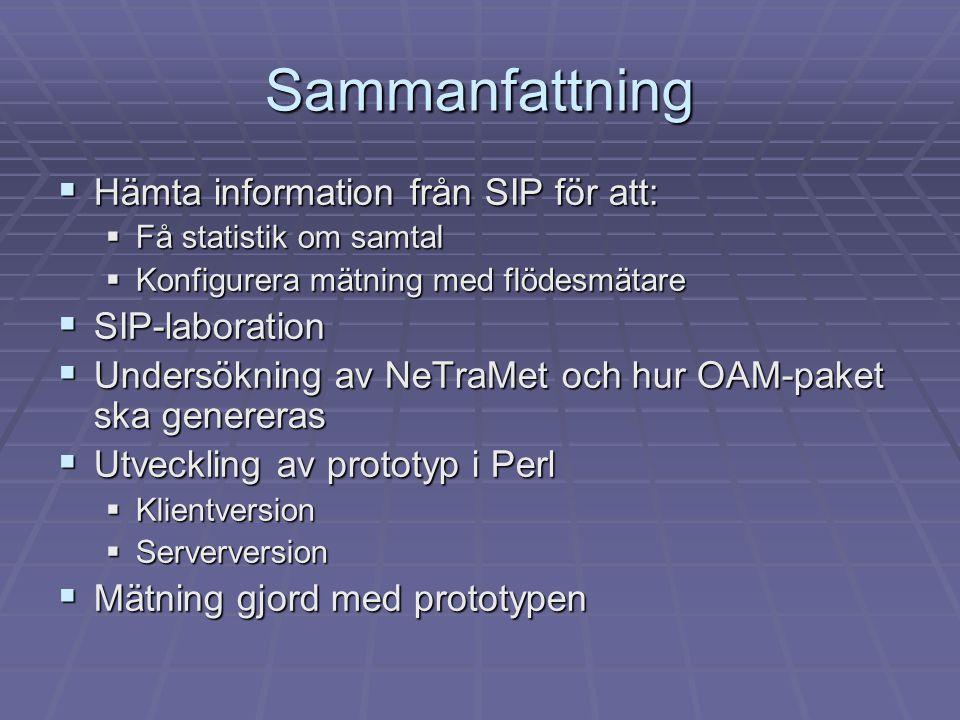 Sammanfattning  Hämta information från SIP för att:  Få statistik om samtal  Konfigurera mätning med flödesmätare  SIP-laboration  Undersökning a