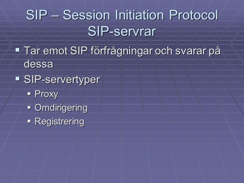SIP – Session Initiation Protocol SIP-servrar  Tar emot SIP förfrågningar och svarar på dessa  SIP-servertyper  Proxy  Omdirigering  Registrering
