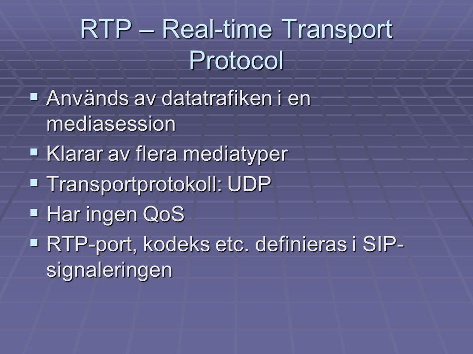 RTP – Real-time Transport Protocol  Används av datatrafiken i en mediasession  Klarar av flera mediatyper  Transportprotokoll: UDP  Har ingen QoS