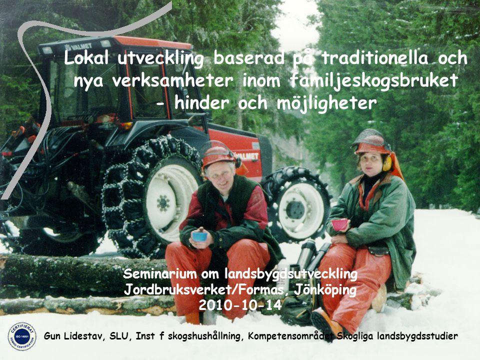 Swedish University of Agricultural Sciences Dep of Forest Resource Management Frågeställning Hur kan vi nyttja potentialen för ökad samhällsnytta, d v s landsbygdsföretagande och välfärd, som ligger oförlöst i dagens familjeskogsbruk?