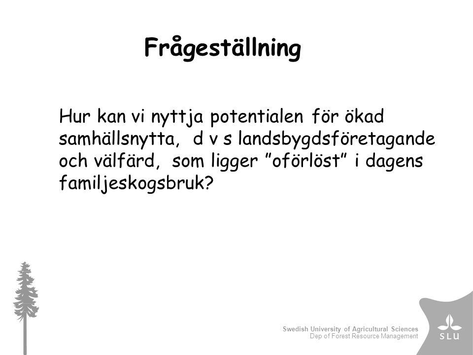 Swedish University of Agricultural Sciences Dep of Forest Resource Management Frågeställning Hur kan vi nyttja potentialen för ökad samhällsnytta, d v