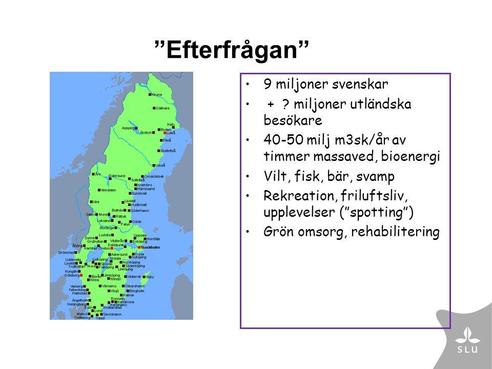 9 miljoner svenskar + ? miljoner utländska besökare 40-50 milj m3sk/år av timmer massaved, bioenergi Vilt, fisk, bär, svamp Rekreation, friluftsliv, u