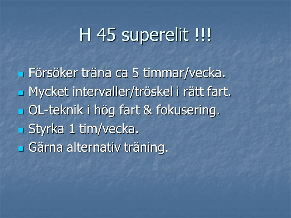 H 45 superelit !!. Försöker träna ca 5 timmar/vecka.
