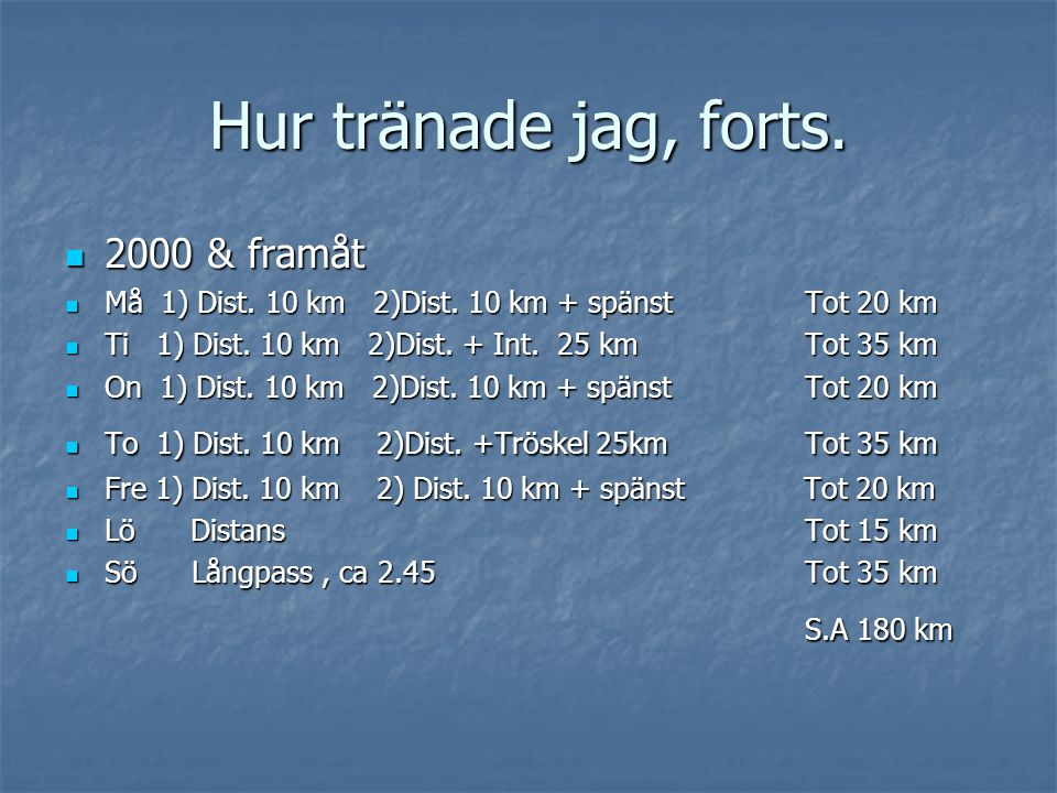 Hur tränade jag, forts. 2000 & framåt 2000 & framåt Må 1) Dist.