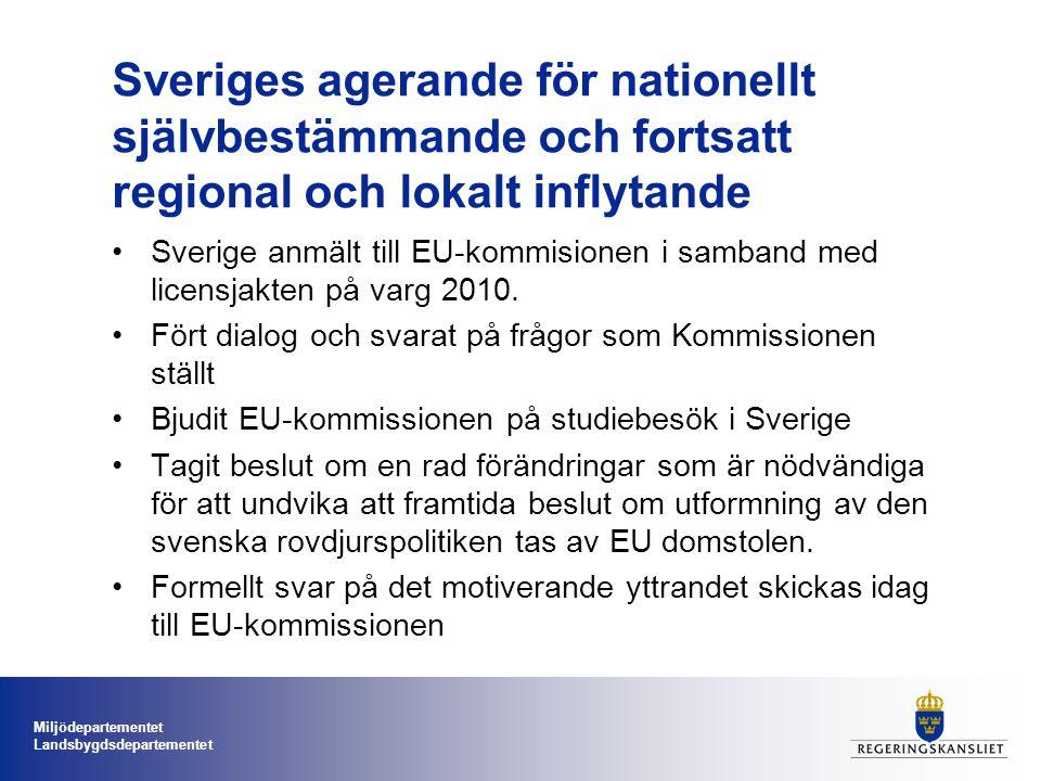 Miljödepartementet Landsbygdsdepartementet Sveriges agerande för nationellt självbestämmande och fortsatt regional och lokalt inflytande Sverige anmält till EU-kommisionen i samband med licensjakten på varg 2010.