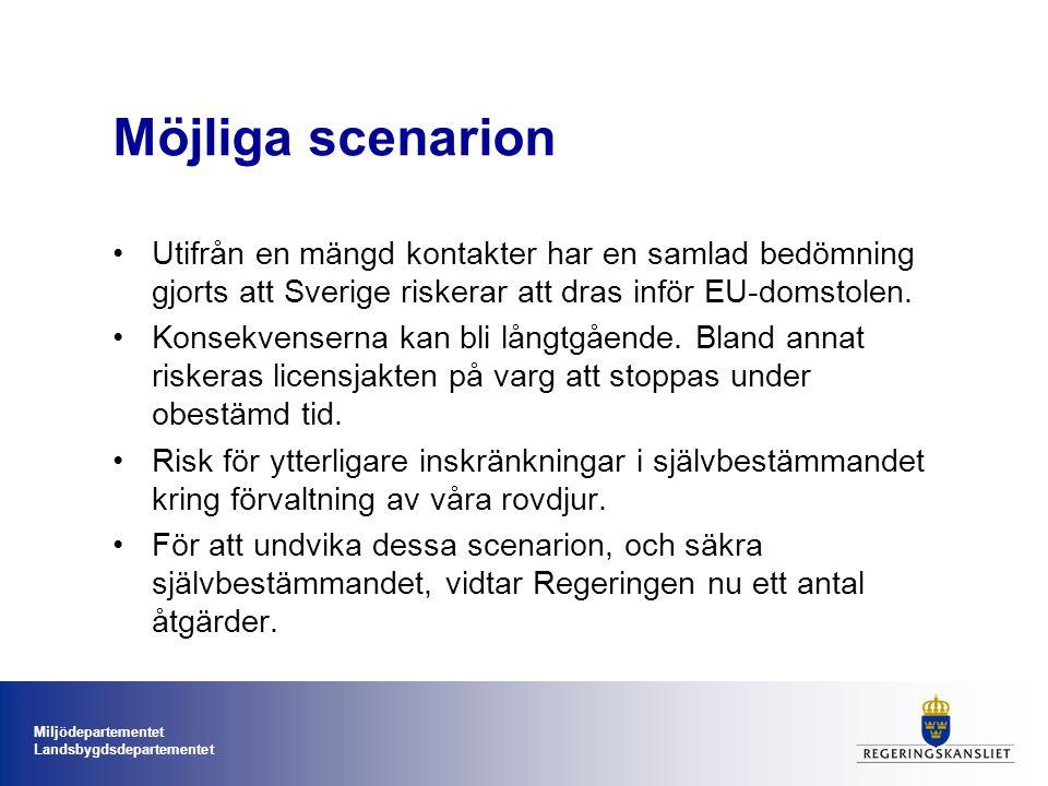 Miljödepartementet Landsbygdsdepartementet Möjliga scenarion Utifrån en mängd kontakter har en samlad bedömning gjorts att Sverige riskerar att dras inför EU-domstolen.