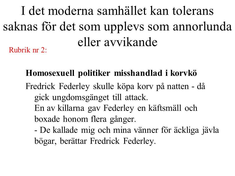 I det moderna samhället kan tolerans saknas för det som upplevs som annorlunda eller avvikande Homosexuell politiker misshandlad i korvkö Fredrick Fed