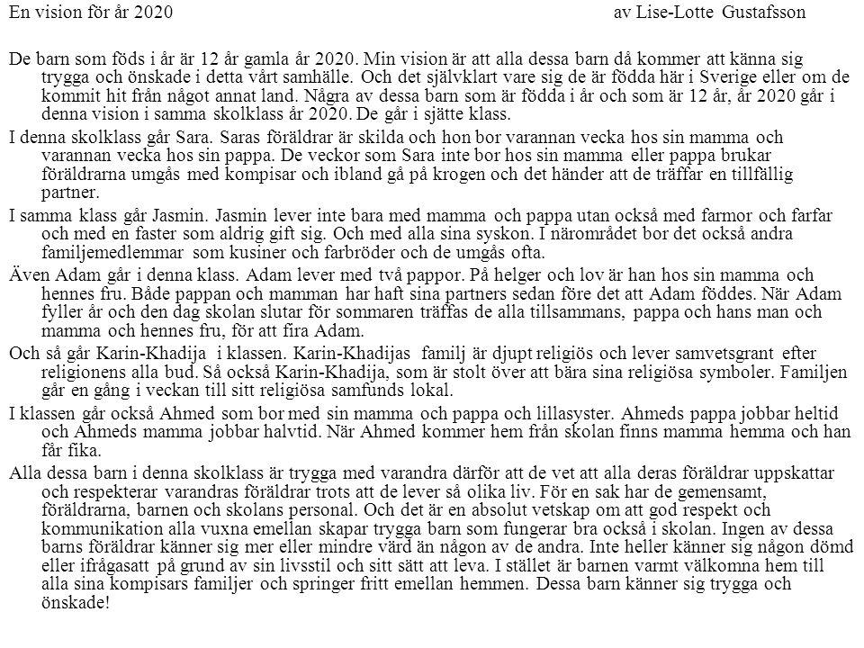 En vision för år 2020av Lise-Lotte Gustafsson De barn som föds i år är 12 år gamla år 2020. Min vision är att alla dessa barn då kommer att känna sig