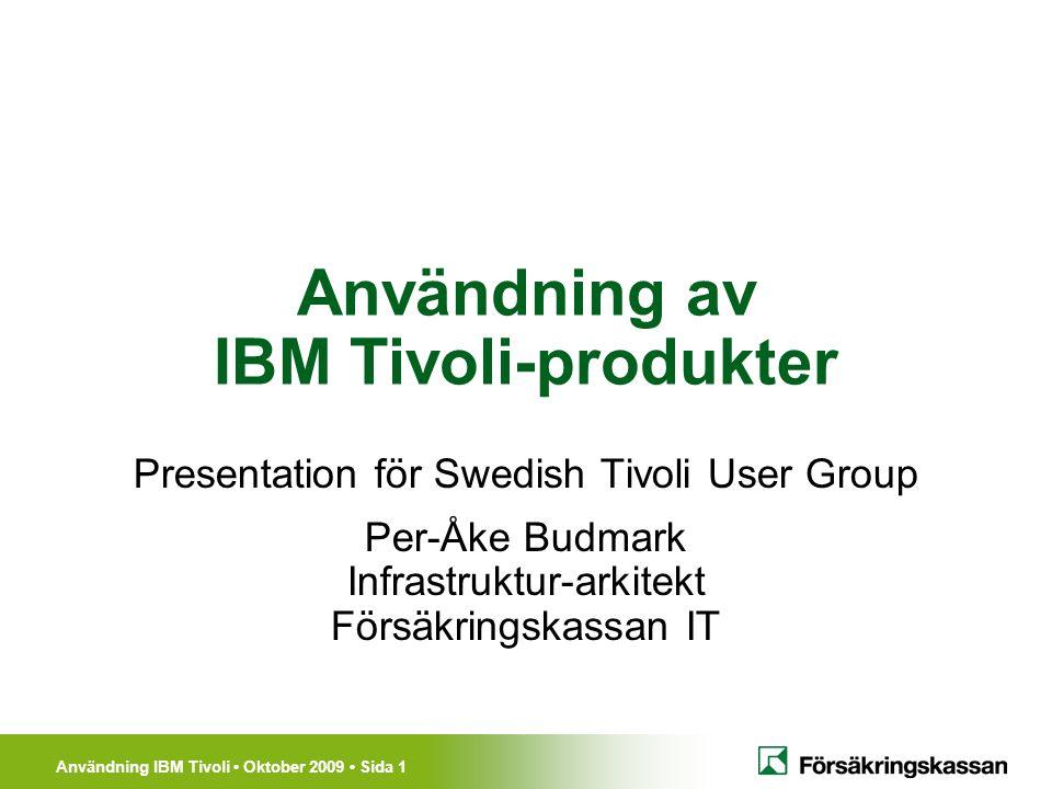 Användning IBM Tivoli Oktober 2009 Sida 1 Användning av IBM Tivoli-produkter Presentation för Swedish Tivoli User Group Per-Åke Budmark Infrastruktur-