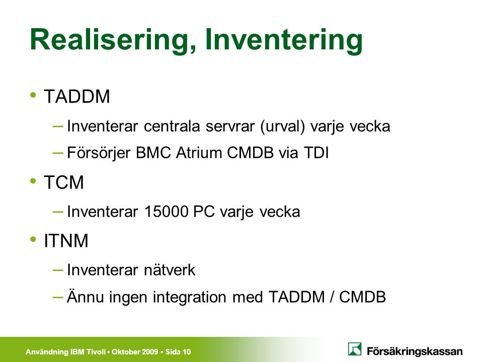Användning IBM Tivoli Oktober 2009 Sida 10 Realisering, Inventering TADDM – Inventerar centrala servrar (urval) varje vecka – Försörjer BMC Atrium CMD