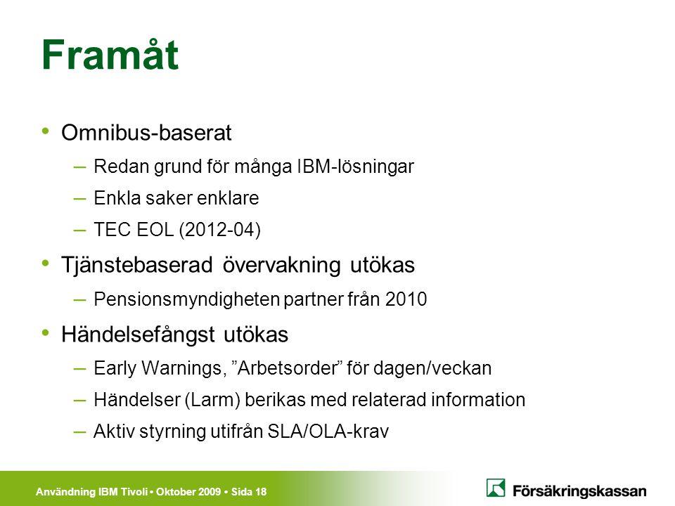 Användning IBM Tivoli Oktober 2009 Sida 18 Framåt Omnibus-baserat – Redan grund för många IBM-lösningar – Enkla saker enklare – TEC EOL (2012-04) Tjän