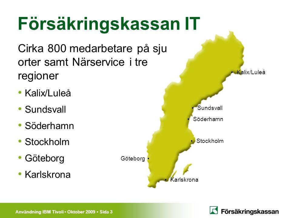 Användning IBM Tivoli Oktober 2009 Sida 3 Cirka 800 medarbetare på sju orter samt Närservice i tre regioner Kalix/Luleå Sundsvall Söderhamn Stockholm