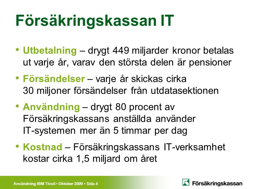 Användning IBM Tivoli Oktober 2009 Sida 4 Försäkringskassan IT Utbetalning – drygt 449 miljarder kronor betalas ut varje år, varav den största delen ä