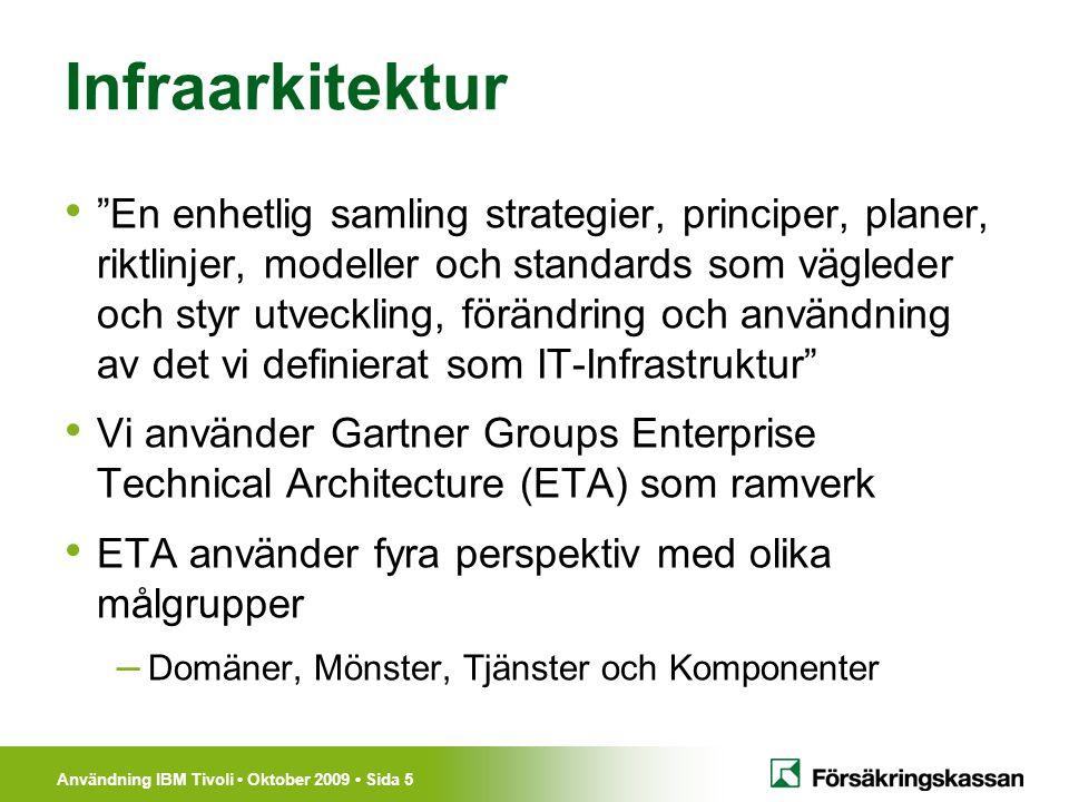 Användning IBM Tivoli Oktober 2009 Sida 6 Infraarkitektur Tjänster inom Systems Management (urval) – Händelsefångst – Inventering – Tjänstebaserad övervakning – Utrullning av programpaket – Fjärrstyrning av klientdator – Rapportering av mätvärden Tjänster inom Plattform (urval) – Backup/restore