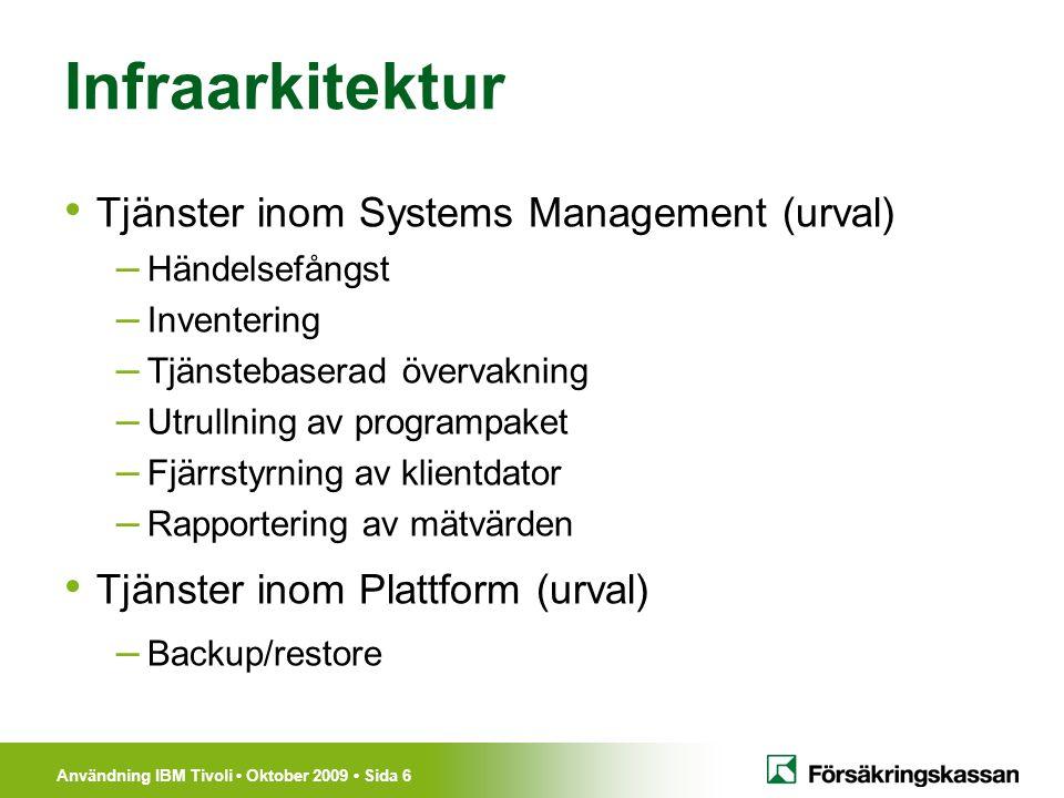 Användning IBM Tivoli Oktober 2009 Sida 6 Infraarkitektur Tjänster inom Systems Management (urval) – Händelsefångst – Inventering – Tjänstebaserad öve