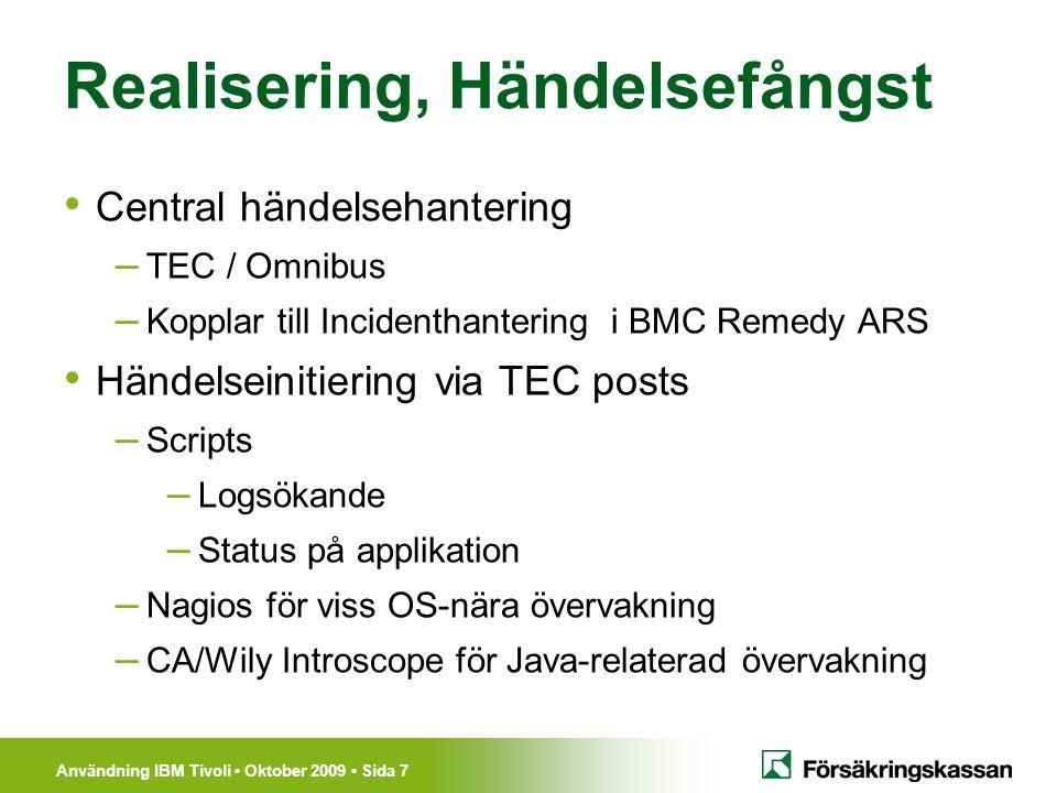 Användning IBM Tivoli Oktober 2009 Sida 7 Realisering, Händelsefångst Central händelsehantering – TEC / Omnibus – Kopplar till Incidenthantering i BMC