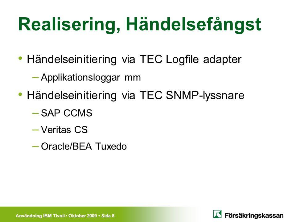 Användning IBM Tivoli Oktober 2009 Sida 8 Realisering, Händelsefångst Händelseinitiering via TEC Logfile adapter – Applikationsloggar mm Händelseiniti